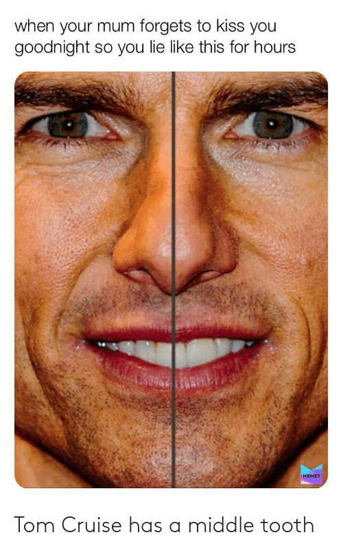 Tom Cruise: Tom Cruise has a middle tooth