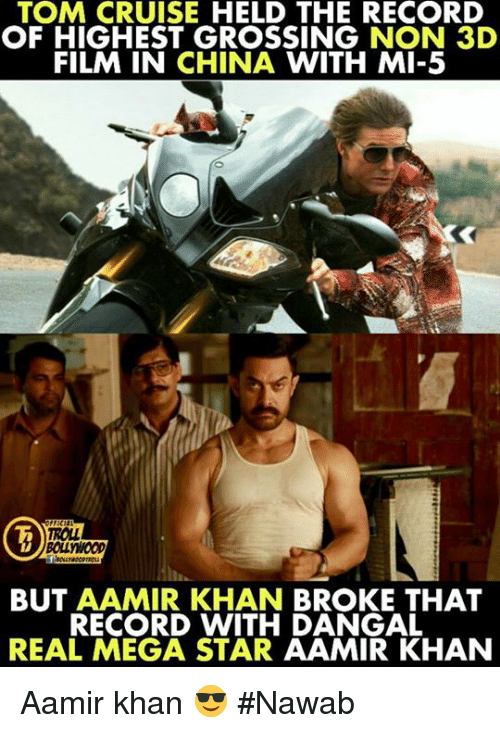 Tom Cruise: TOM CRUISE HELD THE RECORD  OF HIGHEST GROSSING NON 3D  FILM IN CHINA WITH MI-5  ROLL  BOLLYWOOD  BUT AAMIR KHAN BROKE THAT  RECORD WITH DANGAL  REAL MEGA STAR AAMIR KHAN Aamir khan 😎  #Nawab