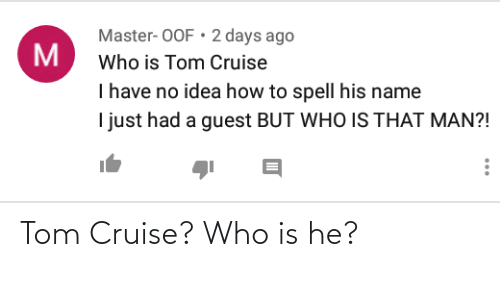Tom Cruise: Tom Cruise? Who is he?