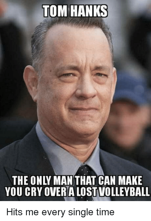 Tom Hanks: TOM HANKS  THE ONLY MAN THAT CAN MAKE  YOU CRY OVERA LOST VOLLEYBALL Hits me every single time