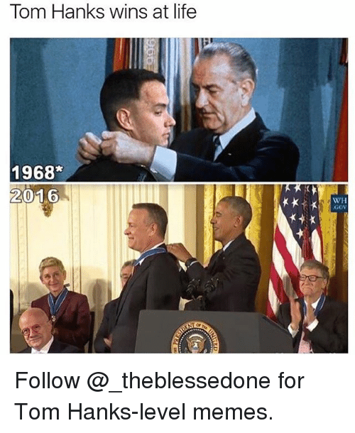 Funny, Tom Hanks, and Toms: Tom Hanks wins at life  1968  2016  WH  GOV Follow @_theblessedone for Tom Hanks-level memes.