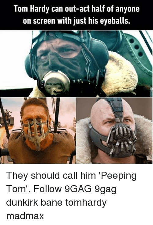 9gag, Bane, and Memes: Tom Hardy can out-act half of anyone  on screen with just his eyeballs. They should call him 'Peeping Tom'. Follow 9GAG 9gag dunkirk bane tomhardy madmax
