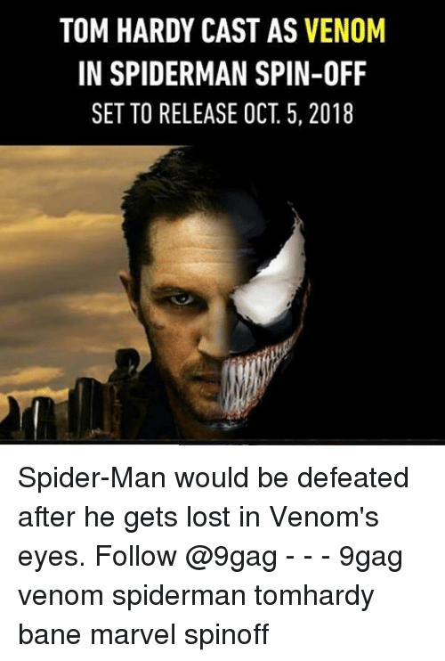 9gag, Bane, and Memes: TOM HARDY CAST AS VENOM  IN SPIDERMAN SPIN-OFF  SET TO RELEASE OCT. 5, 2018 Spider-Man would be defeated after he gets lost in Venom's eyes. Follow @9gag - - - 9gag venom spiderman tomhardy bane marvel spinoff