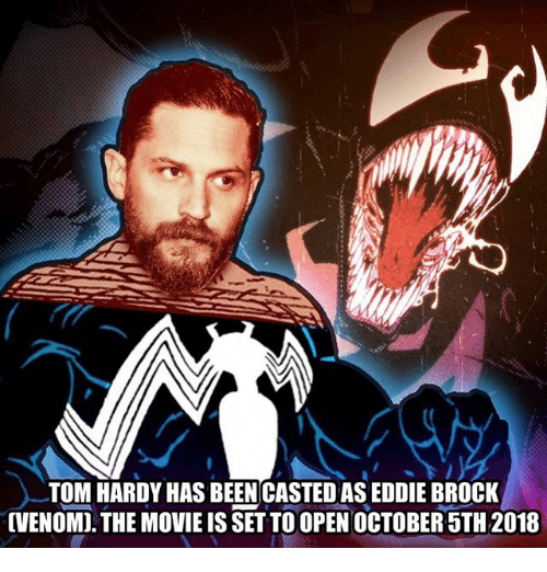 Memes, Tom Hardy, and Brock: TOM HARDY HAS BEEN CASTED AS EDDIE BROCK  CVENOMD. THE MOVIE IS SETTO OPEN OCTOBER 5TH 2018