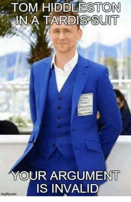 Argument Is Invalid: TOM HIDDLESTON  INA TARDIS SUIT  YOUR ARGUMENT  IS INVALID