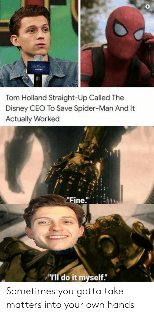 """ceo: Tom Holland Straight-Up Called The  Disney CEO To Save Spider-Man And It  Actually Worked  """"Fine."""" Sometimes you gotta take matters into your own hands"""