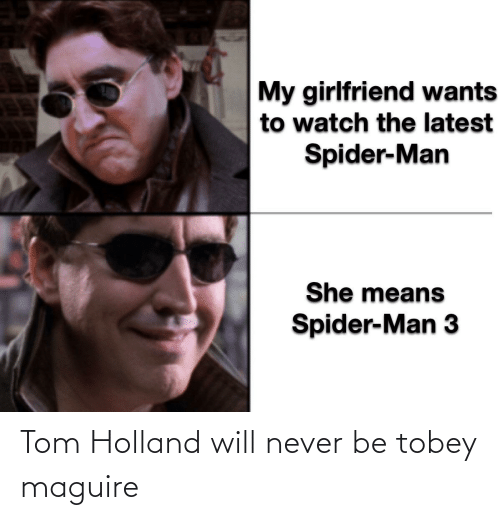 Tobey Maguire: Tom Holland will never be tobey maguire