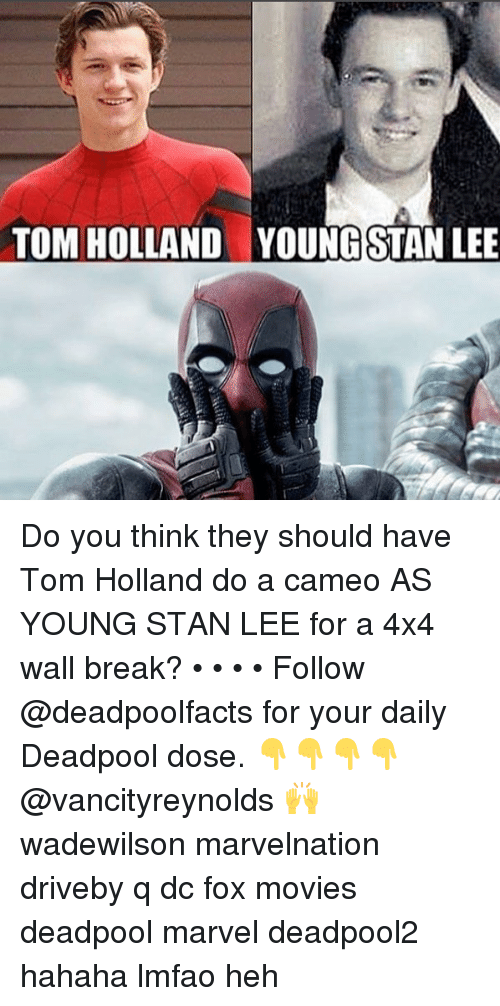 tom hollander: TOM HOLLAND  YOUNG STAN LEE Do you think they should have Tom Holland do a cameo AS YOUNG STAN LEE for a 4x4 wall break? • • • • Follow @deadpoolfacts for your daily Deadpool dose. 👇👇👇👇 @vancityreynolds 🙌 wadewilson marvelnation driveby q dc fox movies deadpool marvel deadpool2 hahaha lmfao heh