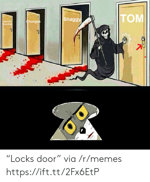 "Locks: TOM  Shaggy  chungus  Uganda  knuckles ""Locks door"" via /r/memes https://ift.tt/2Fx6EtP"