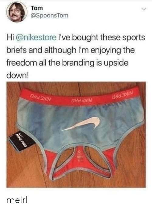 branding: Tom  @SpoonsTom  Hi @nikestore I've bought these sports  briefs and although I'm enjoying the  freedom all the branding is upside  down!  NIKE PRO  NIKE PRO  NIKE PRO  NIKE PRO meirl