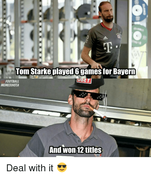 Memes, Toms, and Bayern: Tom Starke played 6 games for Bayern  FOOTBALL  MEMESINSTA  And won 12 titles Deal with it 😎