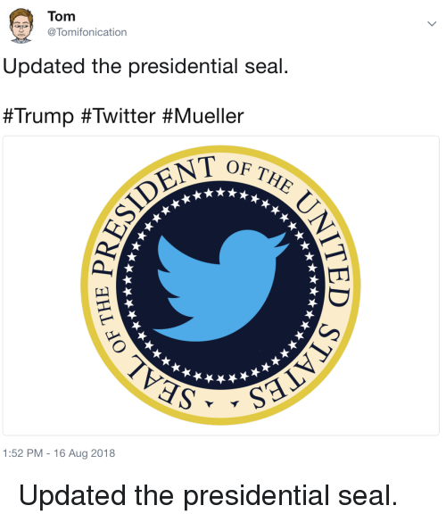 Trump Twitter: Tom  Tomifonication  Updated the presidential seal  #Trump #Twitter #Mueller  OF TH  1:52 PM -16 Aug 2018