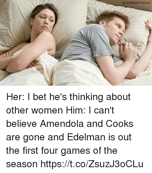 I Bet, Memes, and Games: @TOMBRADYSEGO Her: I bet he's thinking about other women  Him: I can't believe Amendola and Cooks are gone and Edelman is out the first four games of the season https://t.co/ZsuzJ3oCLu