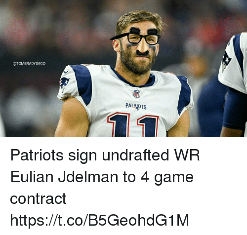 Memes, Patriotic, and Game: @TOMBRADYSEGO  PATRIOTS Patriots sign undrafted WR Eulian Jdelman to 4 game contract https://t.co/B5GeohdG1M