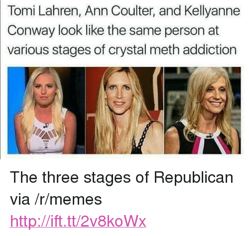 "Kellyanne: Tomi Lahren, Ann Coulter, and Kellyanne  Conway look like the same person at  various stages of crystal meth addiction <p>The three stages of Republican via /r/memes <a href=""http://ift.tt/2v8koWx"">http://ift.tt/2v8koWx</a></p>"