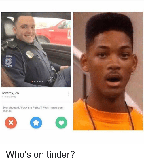 """Fuck the Police, Fucking, and Funny: Tommy, 26  4 miles away  Ever shouted, """"Fuck the Police""""? Well, here's your  chance Who's on tinder?"""