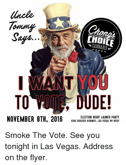 Cannabis: Tommy  Safin  CANNABIS  TO DUDE!  ELECTION NIGHT LAUNCH PARTY  NOVEMBER 8TH, 2016  4380 BOULDER HIGHWAY, LAS VEGAS NV 89121 Smoke The Vote.  See you tonight in Las Vegas.  Address on the flyer.