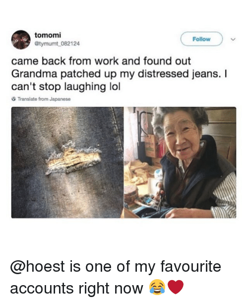Grandma, Lol, and Memes: tomomi  @tymumt 082124  Follow  came back from work and found out  Grandma patched up my distressed jeans. I  can't stop laughing lol  Translate from Japanese @hoest is one of my favourite accounts right now 😂❤️
