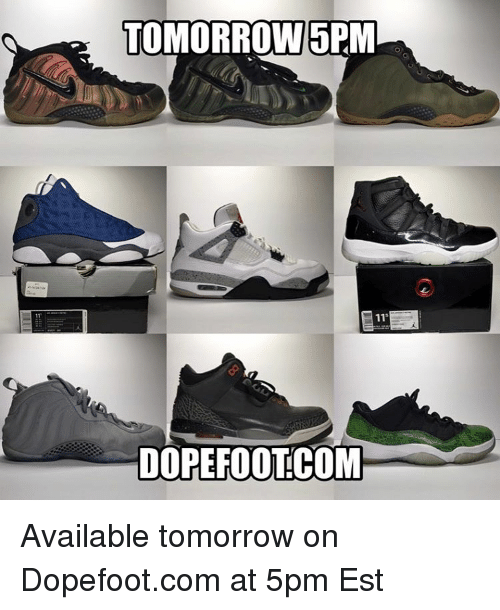 Memes and 🤖: TOMORROW 5PM  11s  DOPEFOOTCOM Available tomorrow on Dopefoot.com at 5pm Est