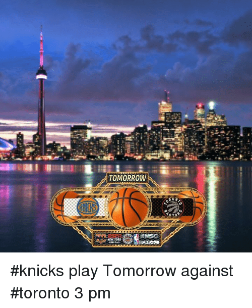 Memes, Toronto, and 🤖: TOMORROW  A UN #knicks play Tomorrow against #toronto 3 pm