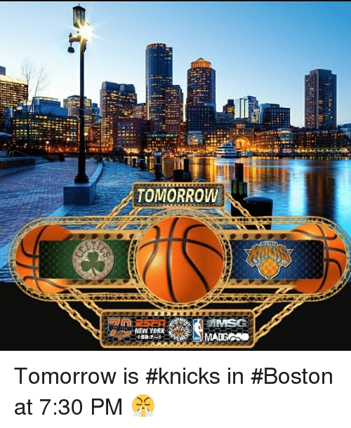 Memes, Boston, and 🤖: TOMORROW  AMSG Tomorrow is #knicks in #Boston at 7:30 PM 😤