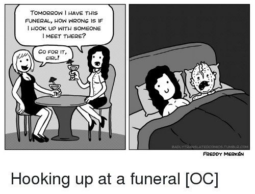 Girl, Tomorrow, and Hook: TOMORROW I HAVE THIS  FUNERAL, HOW WRONG IS IF  I HOOK Up WITH SOMEONE  I MEET THERE?  Co FOR IT,  GIRL!  BADLYTRANSLATEDCOMICS.TUMBしR.COM  FREDDY MERKEN Hooking up at a funeral [OC]