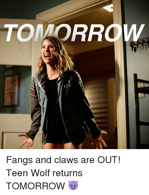 Memes, Teen Wolf, and Wolf: TOMORROW  le Fangs and claws are OUT! Teen Wolf returns TOMORROW 😈