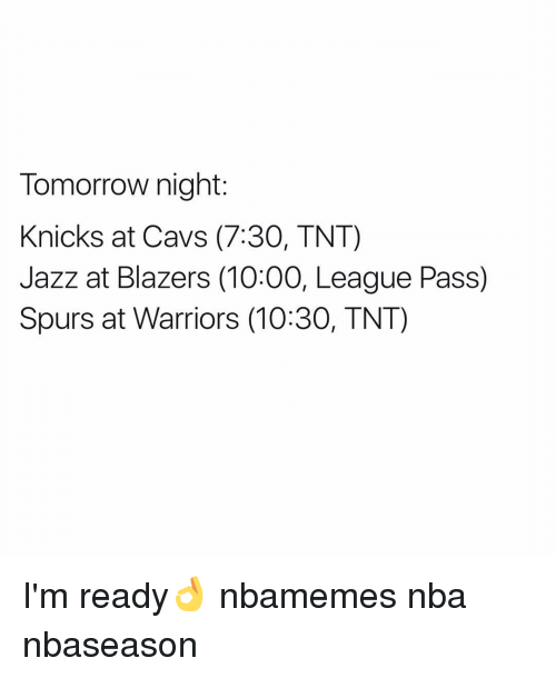 Basketball, Cavs, and Nba: Tomorrow night:  Knicks at Cavs (7:30, TNT)  Jazz at Blazers (10:00, League Pass)  Spurs at Warriors (10:30, TNT) I'm ready👌 nbamemes nba nbaseason