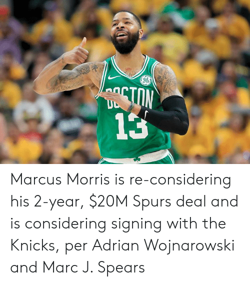 marc: TON  13 Marcus Morris is re-considering his 2-year, $20M Spurs deal and is considering signing with the Knicks, per Adrian Wojnarowski and Marc J. Spears
