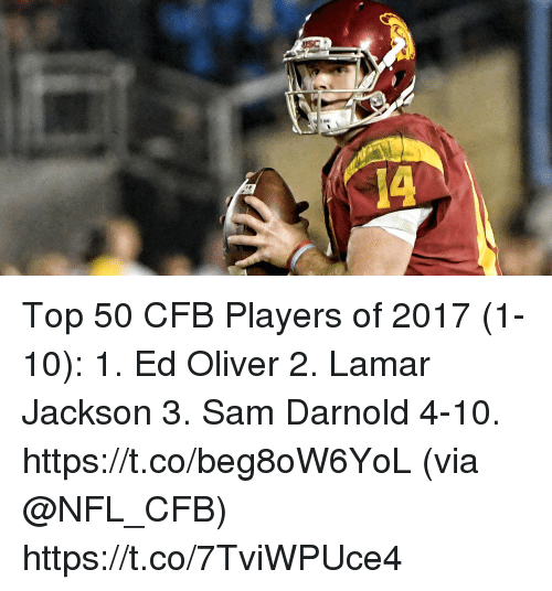 Memes, Nfl, and 🤖: TON Top 50 CFB Players of 2017 (1-10): 1. Ed Oliver 2. Lamar Jackson 3. Sam Darnold 4-10. https://t.co/beg8oW6YoL (via @NFL_CFB) https://t.co/7TviWPUce4