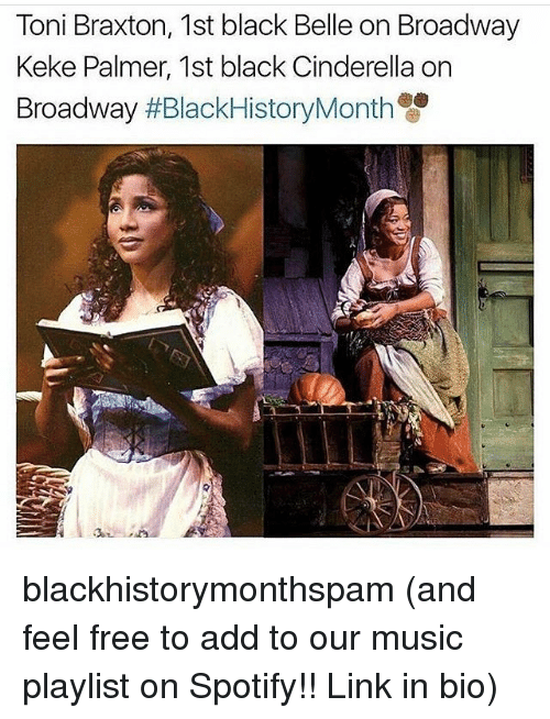 Cinderella , Memes, and 🤖: Toni Braxton, 1st black Belle on Broadway  Keke Palmer, 1st black Cinderella on  Broadway blackhistorymonthspam (and feel free to add to our music playlist on Spotify!! Link in bio)