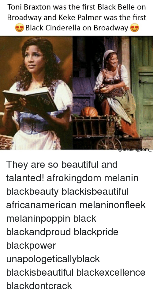 tonys: Toni Braxton was the first Black Belle on  Broadway and Keke Palmer was the first  * Black Cinderella on Broadway  om They are so beautiful and talanted! afrokingdom melanin blackbeauty blackisbeautiful africanamerican melaninonfleek melaninpoppin black blackandproud blackpride blackpower unapologeticallyblack blackisbeautiful blackexcellence blackdontcrack