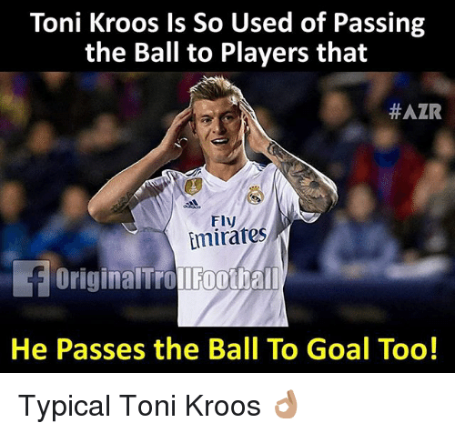 Memes, Toni Kroos, and Emirates: Toni Kroos Is So Used of Passing  the Ball to Players that  #AZR  Fly  Emirates  OriginalTrollFoothaI  He Passes the Ball To Goal Too! Typical Toni Kroos 👌🏽