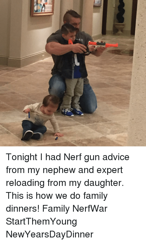 This Is How We Do: Tonight I had Nerf gun advice from my nephew and expert reloading from my daughter. This is how we do family dinners! Family NerfWar StartThemYoung NewYearsDayDinner