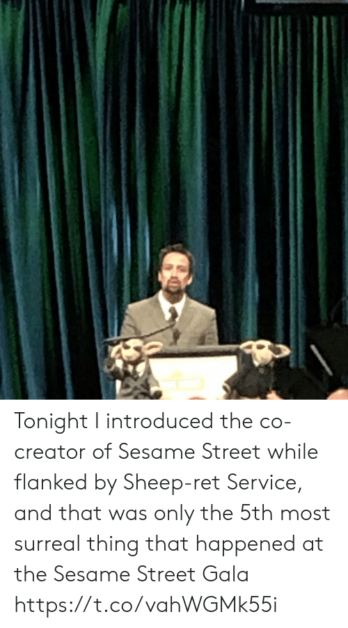 surreal: Tonight I introduced the co-creator of Sesame Street while flanked by Sheep-ret Service, and that was only the 5th most surreal thing that happened at the Sesame Street Gala https://t.co/vahWGMk55i