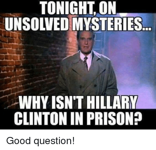 unsolved: TONIGHT, ON  UNSOLVED MYSTERIES  WHY ISN'T HILLARY  CLINTON IN PRISON? Good question!