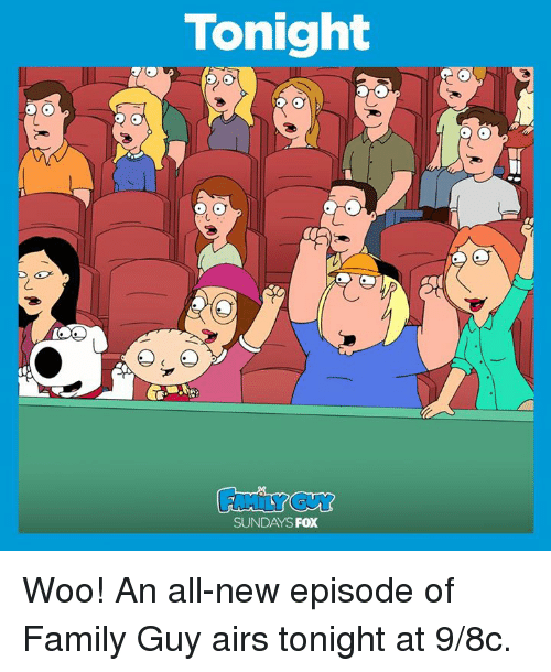 Dank, 🤖, and Fox: Tonight  SUNDAYS  FOX  a Woo! An all-new episode of Family Guy airs tonight at 9/8c.