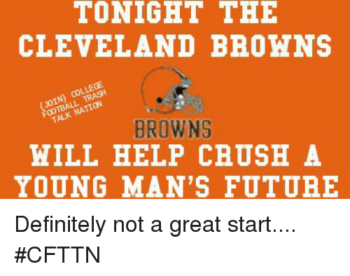 TONIGHT THE CLEVELAND BROWNS BROWNS WILL HELP CRUSH a YOUNG MAN'S ...