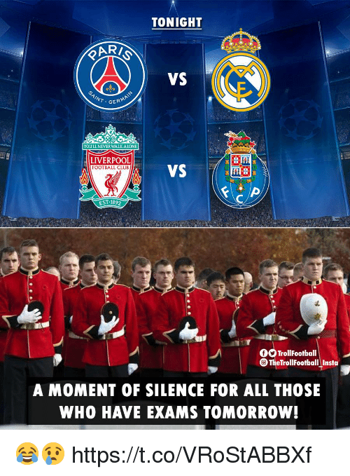 Club, Football, and Memes: TONIGHT  VS  WT GER  YOU'LL NEVER WALKALONE  LIVERPOOL  FOOTBALL CLUB  EST 1892  OSTrollFootball  S The TrollFootball Insta  A MOMENT OF SILENCE FOR ALL THOSE  WHO HAVE EXAMS TOMORROW! 😂😢 https://t.co/VRoStABBXf