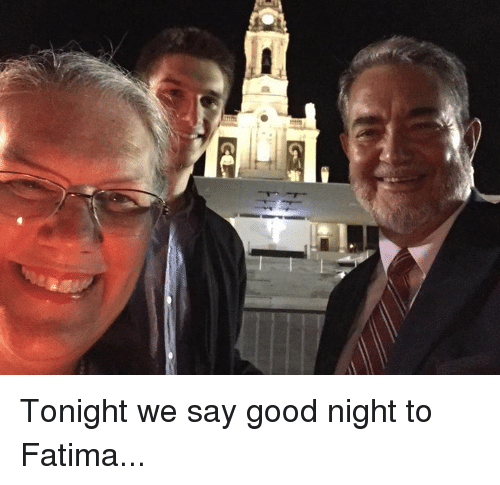 Memes, Good, and 🤖: Tonight we say good night to Fatima...