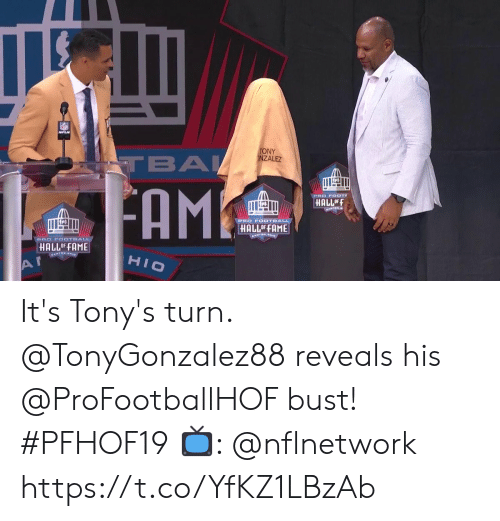 tonys: TONY  ONZALEZ  TBA  FAM  PRO POOT  HALL OFF  PRO F0OTBALL  HALLOF FAME  PRO F0OTBALL  HALLOF FAME  HIO  AI It's Tony's turn.  @TonyGonzalez88 reveals his @ProFootballHOF bust! #PFHOF19  📺: @nflnetwork https://t.co/YfKZ1LBzAb