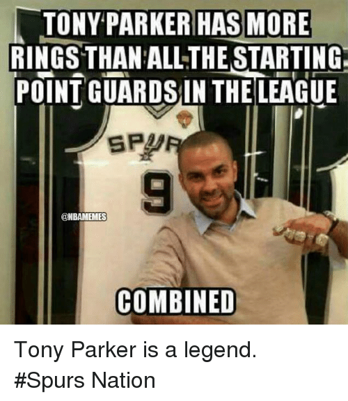 spurs nation: TONY PARKER HAS MORE  RINGSTHAN ALLTHE STARTING  POINT GUARDS IN THE LEAGUE  SPU  @NBAMEMES  COMBINED Tony Parker is a legend. #Spurs Nation