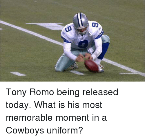 Football, Nfl, and Sports: Tony Romo being released today. What is his most memorable moment in a Cowboys uniform?