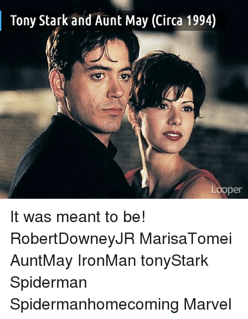 Memes, Marvel, and Spiderman: Tony Stark and Aunt May (Circa 1994)  Looper It was meant to be! RobertDowneyJR MarisaTomei AuntMay IronMan tonyStark Spiderman Spidermanhomecoming Marvel