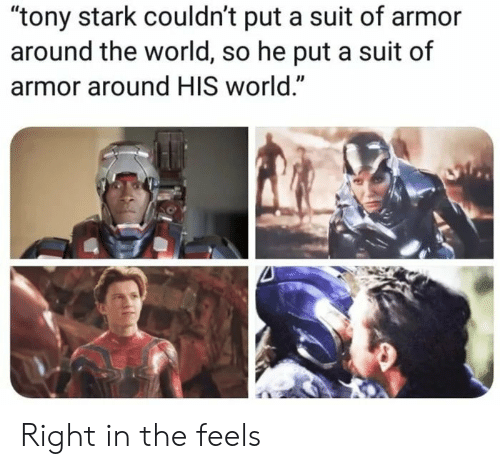 """tony stark: """"tony stark couldn't put a suit of armor  around the world, so he put a suit of  armor around HIS world."""" Right in the feels"""