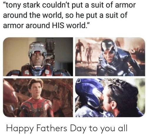 """tony stark: """"tony stark couldn't put a suit of armor  around the world, so he put a suit of  armor around HIS world."""" Happy Fathers Day to you all"""