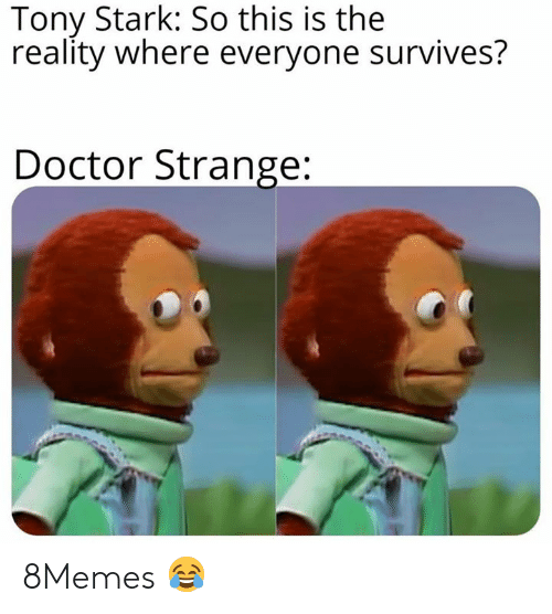 doctor strange: Tony Stark: So this is the  reality where everyone survives?  Doctor Strange: 8Memes 😂