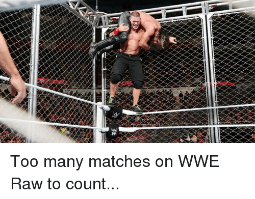 World Wrestling Entertainment, Wwe Raw, and Raw: Too many matches on WWE Raw to count...