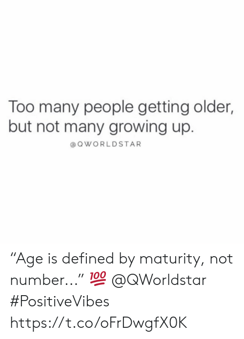 """Getting Older: Too many people getting older,  but not many growing up.  aQWORLDSTAR """"Age is defined by maturity, not number..."""" 💯 @QWorldstar #PositiveVibes https://t.co/oFrDwgfX0K"""
