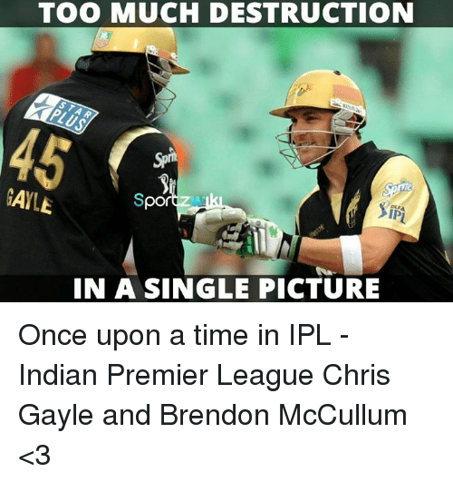 Gayle: TOO MUCH DESTRUCTION  GAYLE  Spor  IN A SINGLE PICTURE Once upon a time in IPL - Indian Premier League  Chris Gayle and Brendon McCullum <3